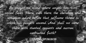 Adore Quotes, Charles Spurgeon Quote About Adore, Angels, Bow, Contracted, Faith: In Prayer We Stand Where...