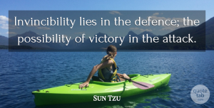 Sun Tzu Quote About Chinese Philosopher, Lies And Lying, Victory: Invincibility Lies In The Defence...
