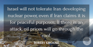 Power Quotes, Robert Kiyosaki Quote About Claims, Developing, Iran, Israel, Nuclear: Israel Will Not Tolerate Iran...
