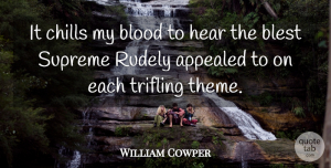 William Cowper Quote About Blood, Rude, Chill: It Chills My Blood To...