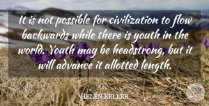 Helen Keller Quote About Civilization, World, May: It Is Not Possible For...