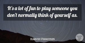 Harvey Fierstein Quote About Fun, Thinking, Play: Its A Lot Of Fun...