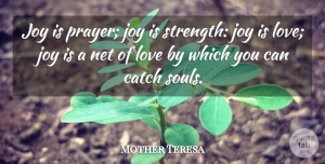Joy Quotes, Mother Teresa Quote About Catch, Happiness, Joy, Love, Net: Joy Is Prayer Joy Is...