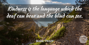 Inspirational Quotes, Mark Twain Quote About Inspirational, Relationship, Inspiring: Kindness Is The Language Which...