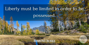Possessed Quotes, Edmund Burke Quote About Order, Liberty, Possessed: Liberty Must Be Limited In...