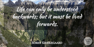 Soren Kierkegaard Quote About Love, Life, Positive: Life Can Only Be Understood...