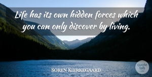 Soren Kierkegaard Quote About Life, Life Lesson, Force: Life Has Its Own Hidden...