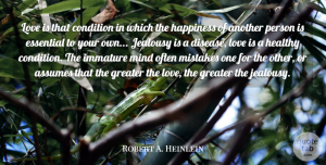 Robert A. Heinlein Quote About Love, Life, Positive: Love Is That Condition In...