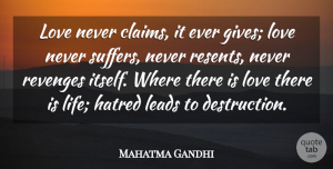 Mahatma Gandhi Quote About Hatred, Leads, Love: Love Never Claims It Ever...