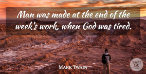 Tired Quotes, Mark Twain Quote About God, Educational, Tired: Man Was Made At The...