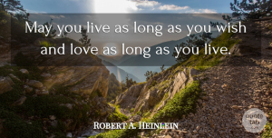 Robert A. Heinlein Quote About Love, Anniversary, Long: May You Live As Long...