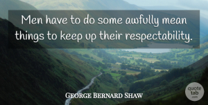 Respect Quotes, George Bernard Shaw Quote About Sarcastic, Respect, Mean: Men Have To Do Some...