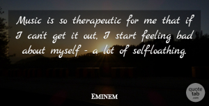 Eminem Quote About Music, Self, Feelings: Music Is So Therapeutic For...