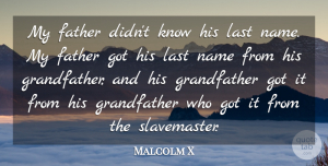 Malcolm X Quote About undefined: My Father Didnt Know His...