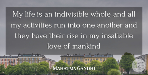 Mahatma Gandhi Quote About Activities, Insatiable, Life, Love, Mankind: My Life Is An Indivisible...