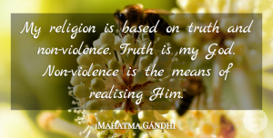 Mean Quotes, Mahatma Gandhi Quote About God, Truth, Mean: My Religion Is Based On...