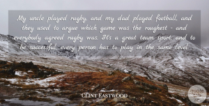 Uncles Quotes, Clint Eastwood Quote About Sports, Football, Uncles: My Uncle Played Rugby And...