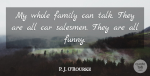 Family Quotes, P. J. O'Rourke Quote About Car, Family, Funny: My Whole Family Can Talk...