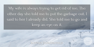 Rodney Dangerfield Quote About Funny, Humor, Eye: My Wife Is Always Trying...