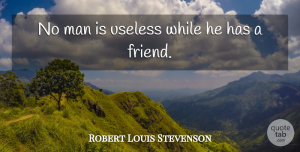 Cheer Quotes, Robert Louis Stevenson Quote About Friendship, Cheer, Real Friends: No Man Is Useless While...