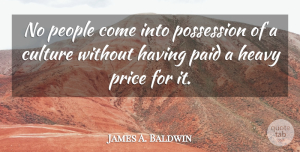 James A. Baldwin Quote About People, Literature, Culture: No People Come Into Possession...
