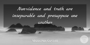 Violence Quotes, Mahatma Gandhi Quote About Peace, Truth, Violence: Non Violence And Truth Are...