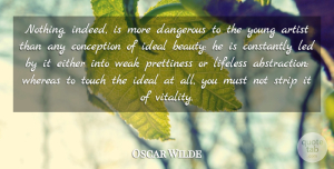 Beauty Quotes, Oscar Wilde Quote About Beauty, Conception, Constantly, Either, Ideal: Nothing Indeed Is More Dangerous...