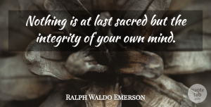 Truth Quotes, Ralph Waldo Emerson Quote About Motivational, Truth, Honesty: Nothing Is At Last Sacred...