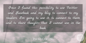 Paulo Coelho Quote About Blog, Cannot, Connect, Found, Share: Once I Found This Possibility...