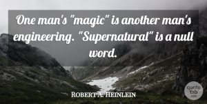 Robert A. Heinlein Quote About Men, Engineering, Usa: One Mans Magic Is Another...