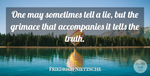 Life Quotes, Friedrich Nietzsche Quote About Life, Success, Lying: One May Sometimes Tell A...