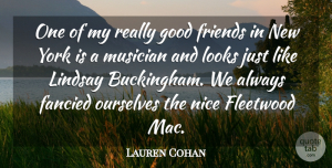 Lauren Cohan Quote About Fancied, Fleetwood, Good, Lindsay, Musician: One Of My Really Good...