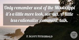 F. Scott Fitzgerald Quote About Looks, Littles, West: Only Remember West Of The...
