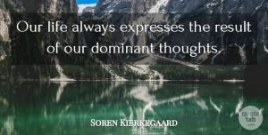 Soren Kierkegaard Quote About Life Is Good, Bad Ass, Expression: Our Life Always Expresses The...