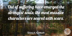 Life Quotes, Khalil Gibran Quote About Inspirational, Life, Motivational: Out Of Suffering Have Emerged...