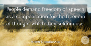Soren Kierkegaard Quote About Freedom, Thinking, People: People Demand Freedom Of Speech...