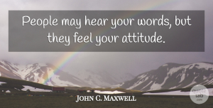 Leadership Quotes, John C. Maxwell Quote About Inspirational, Inspiring, Leadership: People May Hear Your Words...