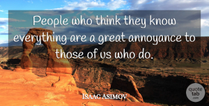 Isaac Asimov Quote About Funny, Hilarious, Truth: People Who Think They Know...