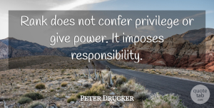 Leadership Quotes, Peter Drucker Quote About Leadership, Wise, Responsibility: Rank Does Not Confer Privilege...