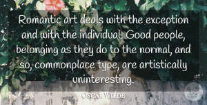 Romantic Quotes, Oscar Wilde Quote About Art, Belonging, Deals, Exception, Good: Romantic Art Deals With The...