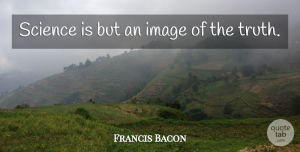 Truth Quotes, Francis Bacon Quote About Truth, Science, Scientist: Science Is But An Image...
