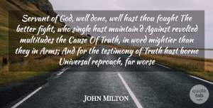 Truth Quotes, John Milton Quote About Against, Borne, Cause, Far, Fought: Servant Of God Well Done...