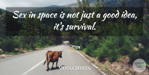 Vanna Bonta Quote About Sex, Ideas, Space: Sex In Space Is Not...