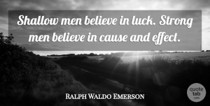 Inspirational Quotes, Ralph Waldo Emerson Quote About Inspirational, Strength, Being Strong: Shallow Men Believe In Luck...