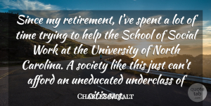 Charles Kuralt Quote About Retirement, School, Trying: Since My Retirement Ive Spent...