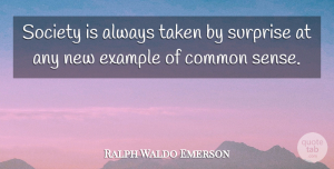 Wise Quotes, Ralph Waldo Emerson Quote About Wise, Wisdom, Taken: Society Is Always Taken By...