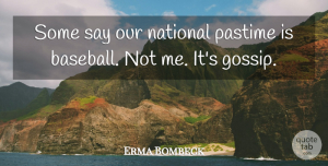 Erma Bombeck Quote About Baseball, Gossip, Pastime: Some Say Our National Pastime...