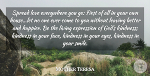 Mother Teresa Quote About Cute Love, Everywhere, Expression, Kindness, Leaving: Spread Love Everywhere You Go...