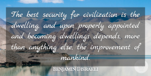 Benjamin Disraeli Quote About Civilization, Dwelling, House: The Best Security For Civilization...