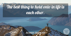 Audrey Hepburn Quote About Love, Anniversary, Valentines Day: The Best Thing To Hold...